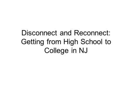 Disconnect and Reconnect: Getting from High School to College in NJ.