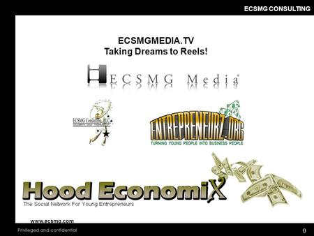 ECSMG CONSULTING 0 ECSMGMEDIA.TV Taking Dreams to Reels! www.ecsmg.com.