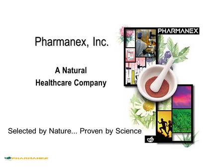 A Natural Healthcare Company Pharmanex, Inc. Selected by Nature... Proven by Science.