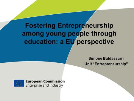 "Fostering Entrepreneurship among young people through education: a EU perspective Simone Baldassarri Unit ""Entrepreneurship"""