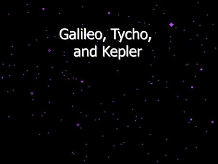Galileo, Tycho, and Kepler and Kepler. Galileo's Experiments (1564-1642) Galileo tried something new – doing experiments! Dropping balls to measure gravity.