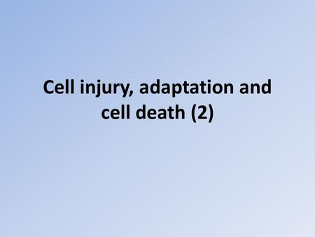 Cell injury, adaptation and cell death (2). Causes of cell injury Hypoxia (oxygen deprivation) Occurs due to Loss of blood supply - Ischaemia Inadequate.