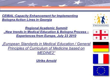 "11 CEIBAL:Capacity Enhancement for Implementing Bologna Action Lines in Georgia Regional Academic Summit ""New trends in Medical Education & Bologna Process."