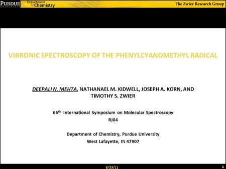 VIBRONIC SPECTROSCOPY OF THE PHENYLCYANOMETHYL RADICAL 6/23/11 1 DEEPALI N. MEHTA, NATHANAEL M. KIDWELL, JOSEPH A. KORN, AND TIMOTHY S. ZWIER 66 th International.