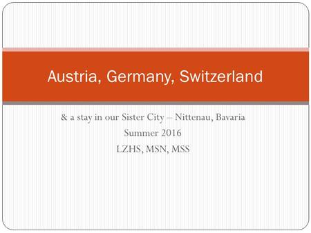 & a stay in our Sister City – Nittenau, Bavaria Summer 2016 LZHS, MSN, MSS Austria, Germany, Switzerland.