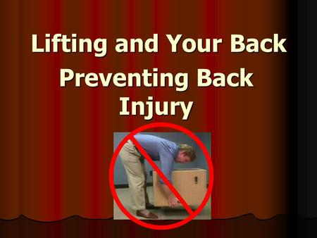 Lifting and Your Back Preventing Back Injury. Course Description Discusses the design of the back and in more detail the mechanics of proper lifting and.