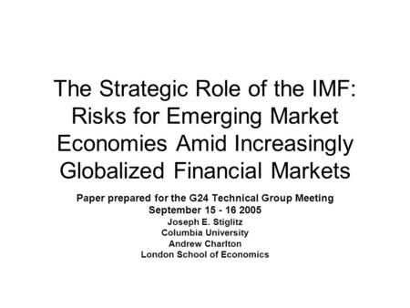 The Strategic Role of the IMF: Risks for Emerging Market Economies Amid Increasingly Globalized Financial Markets Paper prepared for the G24 Technical.