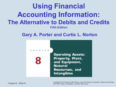 Chapter 8, Slide #1 Using Financial Accounting Information: The Alternative to Debits and Credits Fifth Edition Gary A. Porter and Curtis L. Norton Copyright.