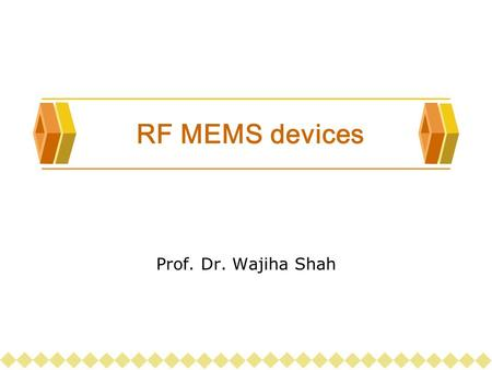 RF MEMS devices Prof. Dr. Wajiha Shah. OUTLINE  Use of RF MEMS devices in wireless and satellite communication system. 1. MEMS variable capacitor (tuning.