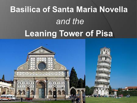 Basilica of Santa Maria Novella and the Leaning Tower of Pisa.
