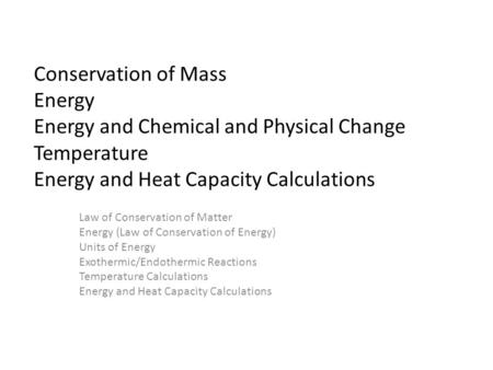 Conservation of Mass Energy Energy and Chemical and Physical Change Temperature Energy and Heat Capacity Calculations Law of Conservation of Matter Energy.