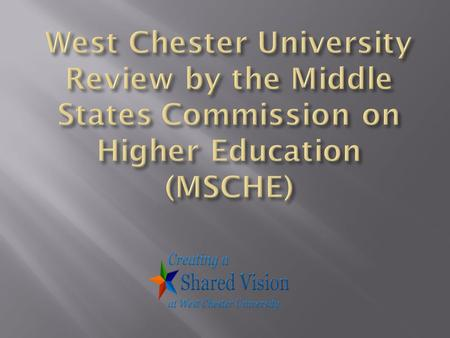  The Middle States Commission on Higher Education is a voluntary, non-governmental, membership association that is dedicated to quality assurance and.