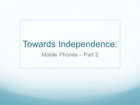 Towards Independence: Mobile Phones – Part 2. Syllabus outcomes: 5.5evaluates options for solving commercial and legal problems and issues EN4-4B makes.