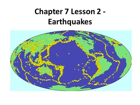 Chapter 7 Lesson 2 - Earthquakes. How Do Earthquakes Happen? An earthquake is defined as a sudden trembling in the ground caused by something happening.