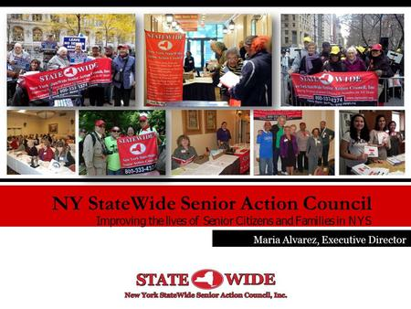 NY StateWide Senior Action Council Improving the lives of Senior Citizens and Families in NYS Maria Alvarez, Executive Director.
