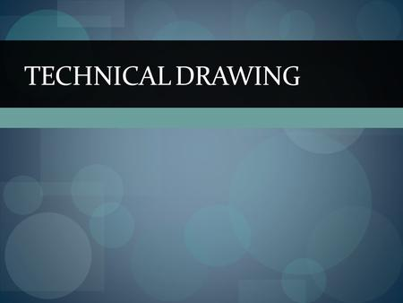 TECHNICAL DRAWING. Unit 2.Drawing applied to technology.