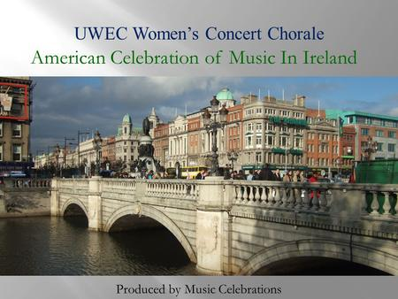UWEC Women's Concert Chorale American Celebration of Music In Ireland Produced by Music Celebrations.