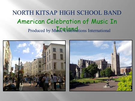 NORTH KITSAP HIGH SCHOOL BAND American Celebration of Music In Ireland Produced by Music Celebrations International.