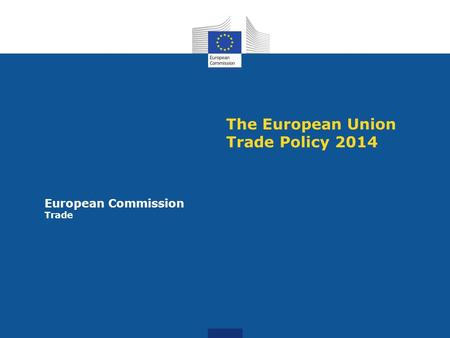 The European Union Trade Policy 2014 European Commission Trade.