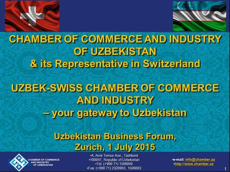 CHAMBER OF COMMERCE AND INDUSTRY OF UZBEKISTAN & its Representative in Switzerland UZBEK-SWISS CHAMBER OF COMMERCE AND INDUSTRY – your gateway to Uzbekistan.