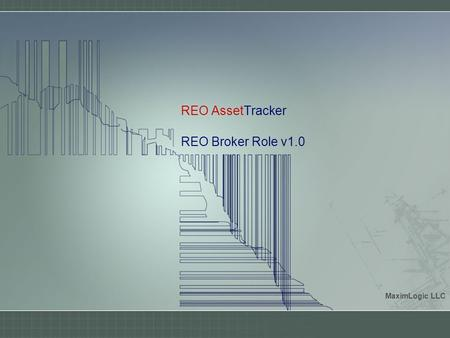 REO AssetTracker REO Broker Role v1.0 MaximLogic LLC.