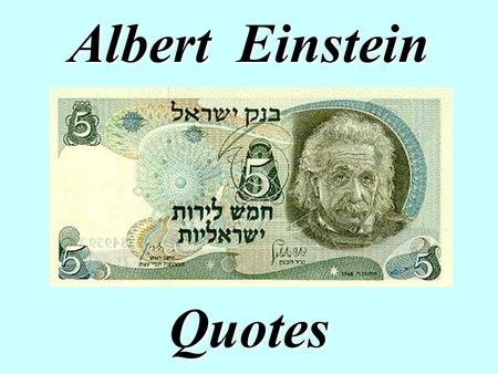 "Albert Einstein Quotes. At age 14. ""Education is that which remains when one has forgotten everything learned in school."" ""Only two things are infinite,"