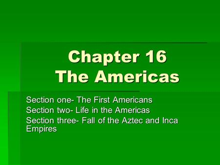 Chapter 16 The Americas Section one- The First Americans