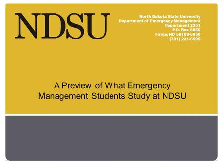 North Dakota State University Department of Emergency Management Department 2351 P.O. Box 6050 Fargo, ND 58108-6050 (701) 231-5595 A Preview of What Emergency.