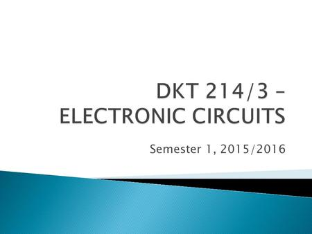 Semester 1, 2015/2016. Lecture: Monday: 2 -4 pm (DKR1) Laboratory: Thursday: 10 - 12 pm (MKM8) Thursday: 2 – 4 pm (MKM8)