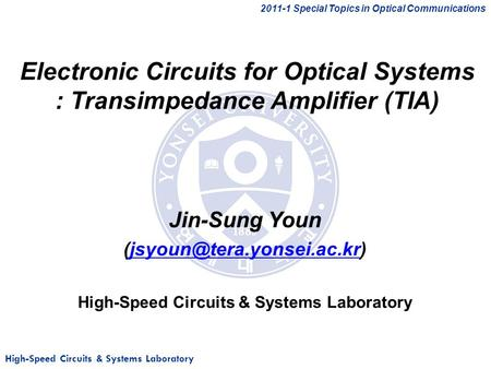 High-Speed Circuits & Systems Laboratory Electronic Circuits for Optical Systems : Transimpedance Amplifier (TIA) Jin-Sung Youn