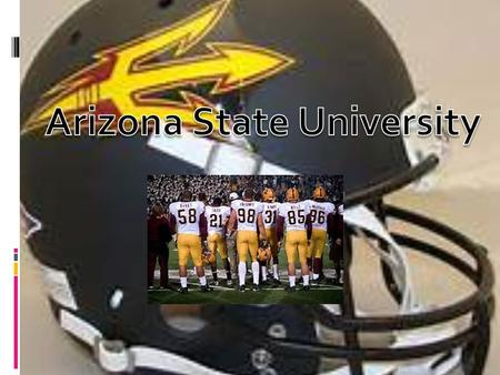 Why Arizona State University  Our commitment to our players, fans and coaches is phenomenal  Have by far the best fan base in Arizona  Arizona is known.