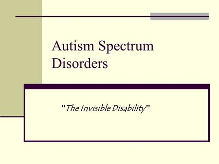 "Autism Spectrum Disorders "" The Invisible Disability """