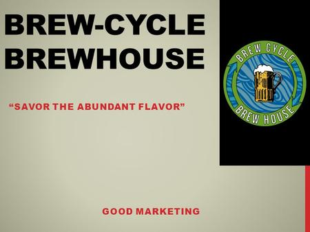 "BREW-CYCLE BREWHOUSE ""SAVOR THE ABUNDANT FLAVOR"" GOOD MARKETING."