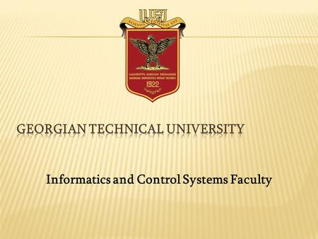Informatics and Control Systems Faculty. Student: Levan Julakidze Informatics and Control Systems Faculty Doctorate II year Leader: Zurab Kochladze TSU.