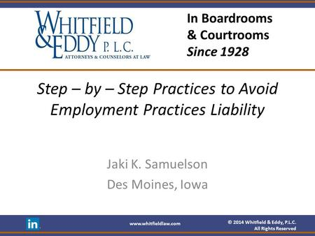 © 2014 Whitfield & Eddy, P.L.C. All Rights Reserved www.whitfieldlaw.com In Boardrooms & Courtrooms Since 1928 Step – by – Step Practices to Avoid Employment.