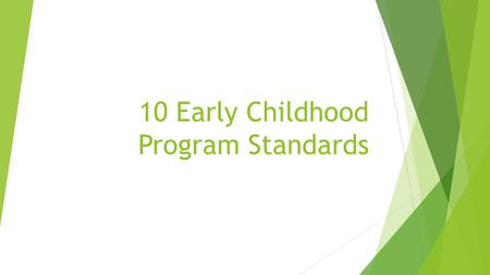 10 Early Childhood Program Standards. Relationships  Promote positive relationships with all parents and children.  Children's learning is encouraged.