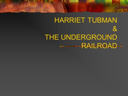 HARRIET TUBMAN & THE UNDERGROUND RAILROAD. Slavery in the United States Slavery of African Americans in the United States began as early as 1500 when.