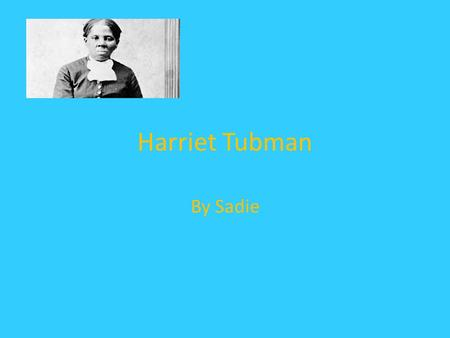 Harriet Tubman By Sadie. Introduction Harriet Tubman was best known for saving people from slavery and a leader in the Underground Railroad. Her jobs.