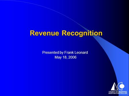 Presented by Frank Leonard May 18, 2006 Revenue Recognition.