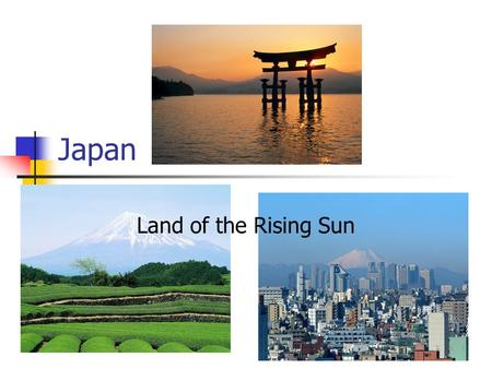 Japan Land of the Rising Sun.