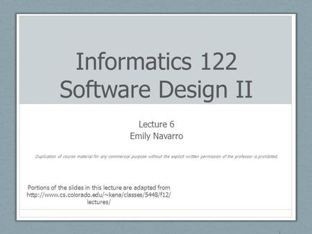 Informatics 122 Software Design II Lecture 6 Emily Navarro Duplication of course material for any commercial purpose without the explicit written permission.