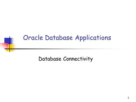 1 Oracle Database Applications Database Connectivity.