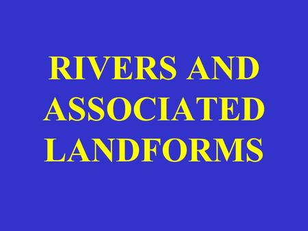 RIVERS AND ASSOCIATED LANDFORMS. Geomorphology Study of surface features of the Earth, curved by river; wind or glacial action. Evolution and structure.