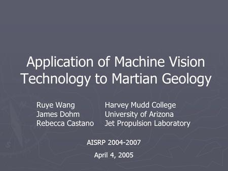 Application of Machine Vision Technology to Martian Geology Ruye WangHarvey Mudd College James Dohm University of Arizona Rebecca CastanoJet Propulsion.