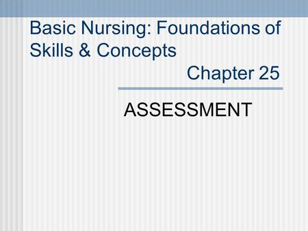 Basic Nursing: Foundations of Skills & Concepts Chapter 25 ASSESSMENT.