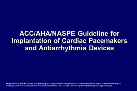 Gregoratos G. et al. ACC/AHA/NASPE 2002 guideline update for implantation of cardiac pacemakers and antiarrhythmia devices: a report of the American College.
