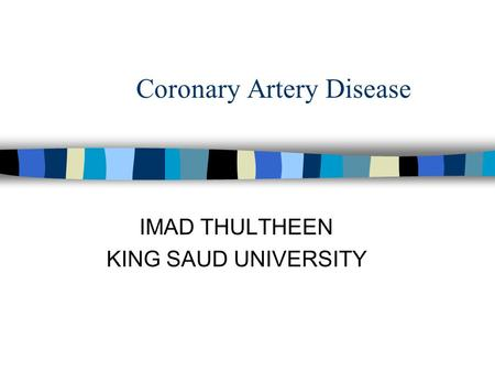 <strong>Coronary</strong> Artery Disease IMAD THULTHEEN KING SAUD UNIVERSITY.