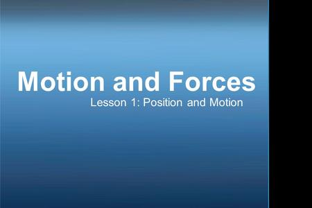 Motion and Forces Lesson 1: Position and Motion. Position Position describes the location of an object. A reference point is a location to which you compare.
