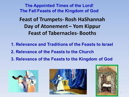 1 1.Relevance and Traditions of the Feasts to Israel 2.Relevance of the Feasts to the Church 3.Relevance of the Feasts to the Kingdom of God Feast of Trumpets-