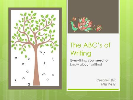 The ABC's of Writing Everything you need to know about writing! Created By: Miss Kelly a b c d e f g h i j k l m n o.